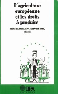 Denis Barthélémy et Jacques David - L'agriculture européenne et les droits à produire.
