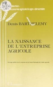 Denis Barthélémy - La naissance de l'entreprise agricole.