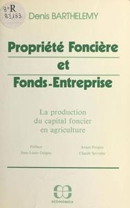 Denis Barthélémy - Propriété foncière et fonds-entreprise : la production du capital foncier en agriculture.