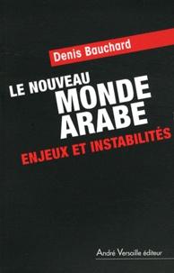 Denis Bauchard - Le Nouveau Monde arabe - Enjeux et instabilités.