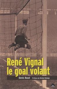 Denis Baud - René Vignal, le goal volant.