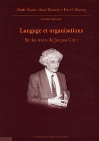 Denis Bayart et Anni Borzeix - Langage et organisations - Sur les traces de Jacques Girin.