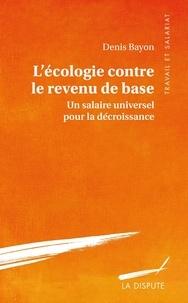 Denis Bayon - L'écologie contre le revenu de base - Un salaire universel pour la décroissance.