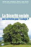 Denis Bayon et Fabrice Flipo - La Sécurité sociale une institution pour l'écologie ? - Actes du colloque, Paris, mai 2016.