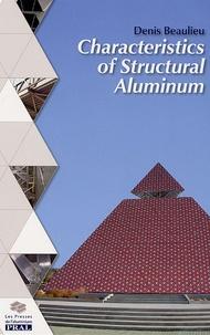 Denis Beaulieu - Characteristics of Structural Aluminium - Editions en anglais.