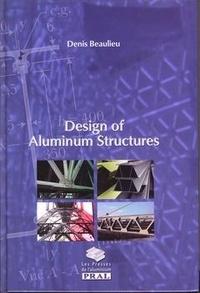 Denis Beaulieu - Design of aluminium structures.