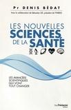 Denis Bédat - Les nouvelles sciences de la santé - Les avancées scientifiques qui vont tout changer.