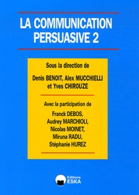 Denis Benoit et Alex Mucchielli - La communication persuasive - Tome 2, Applications ciblées en marketing.