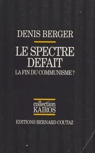 Denis Berger - Le Spectre défait : la fin du communisme ?.