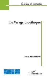 Denis Berthiau - Le virage bioéthique.
