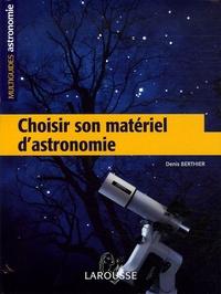 Denis Berthier - Choisir son matériel d'astronomie.