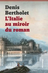 Denis Bertholet - L'Italie au miroir du roman.