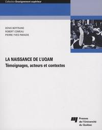Denis Bertrand et Robert Comeau - La naissance de l'UQAM - Témoignages, acteurs et contextes.