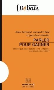 Denis Bertrand et Alexandre Dézé - Parler pour gagner - Sémiotique des discours de la campagne présidentielle de 2007.
