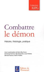 Denis Biju-Duval et Emmanuel Dumont - Combattre le démon - Histoire, théologie, pratique.