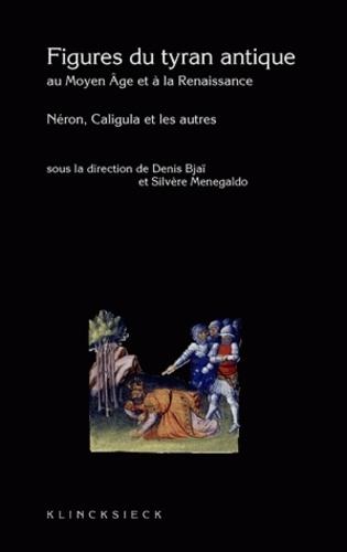 Denis Bjaï et Silvère Menegaldo - Figure du tyran antique au Moyen Age et à la Renaissance - Caligula, Néron et les autres.