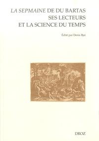 Denis Bjaï - La Sepmaine de Du Bartas, ses lecteurs et la science du temps - En hommage à Yvonne Bellenger.