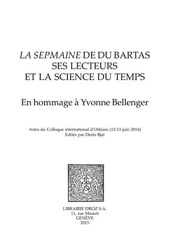 La Sepmaine de Du Bartas, ses lecteurs et la science du temps. En hommage à Yvonne Bellenger