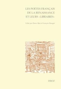 """Denis Bjaï et François Rouget - Les poètes français de la Renaissance et leurs """"libraires"""" - Actes du colloque international de l'Université d'Orléans (5-7 juin 2013)."""