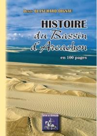 Denis Blanchard-Dignac - Histoire du Bassin d'Arcachon en 100 pages des origines à nos jours.