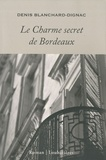 Denis Blanchard-Dignac - Le Charme secret de Bordeaux.