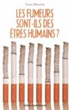 Denis Blanchot - Les fumeurs sont-ils des êtres humains ?.