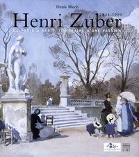 Denis Blech - Henri Zuber - De Pékin à Paris, l'itinéraire d'une passion 1844-1909.