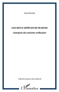Denis Blondin - Les deux espèces humaines - Autopsie du racisme ordinaire.