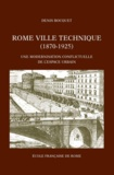 Denis Bocquet - Rome ville technique (1870-1925) - Une modernisation conflictuelle de l'espace urbain.