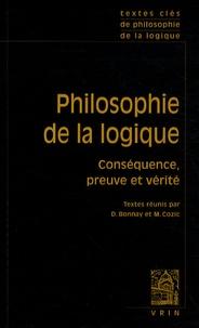 Denis Bonnay et Mikaël Cozic - Philosophie de la logique - Conséquence, preuve et vérité.