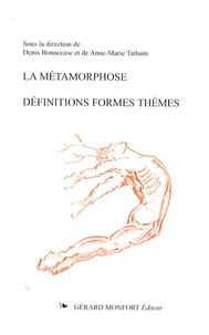 Denis Bonnecase et Anne-Marie Tatham - La métamorphose : définitions, formes, thèmes.