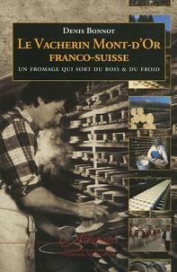 Denis Bonnot - Le Vacherin Mont-d'Or franco-suisse - Un fromage qui sort du bois et du froid.