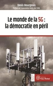 Denis Bourgeois - Le monde de la 5G : la démocratie en péril.