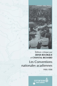 Denis Bourque et Chantal Richard - Conventions nationales acadiennes (Les) - 1900-1908.