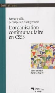 Denis Bourque et René Lachapelle - L'organisation communautaire en CSSS - Service public, participation et citoyenneté.