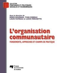 Denis Bourque et Yvan Comeau - L'organisation communautaire - Fondements, approches et champs de pratique.
