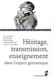 Denis Bousch et Thérèse Robin - Héritage, transmission, enseignement dans l'espace germanique.