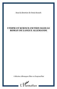 Denis Bousch et Helga Abret - Utopie et science fiction dans le roman de langue allemande.