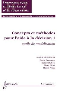 Denis Bouyssou et Didier Dubois - Concepts et méthodes pour l'aide à la décision - Volume 1, Outils de modélisation.