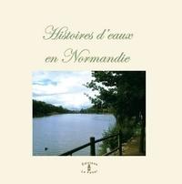 Denis Brillet et Jocelyne Corbel - Histoires d'eaux en Normandie.
