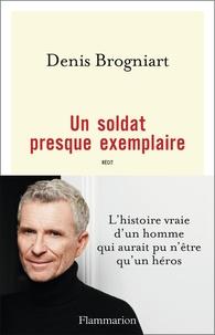 Denis Brogniart - Un soldat presque exemplaire.