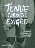 Denis Bruna - Tenue correcte exigée - Quand le vêtement fait scandale.