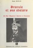 Denis Buican - Dracula et ses avatars : De Vlad l'Empaleur à Staline et Ceau?escu.