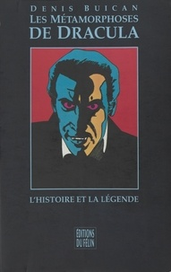 Denis Buican - Les métamorphoses de Dracula - L'histoire et la légende.
