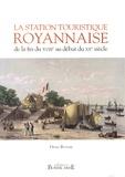 Denis Butaye - La station touristique royannaise - De la fin du XVIIIe au début du XXe siècle.