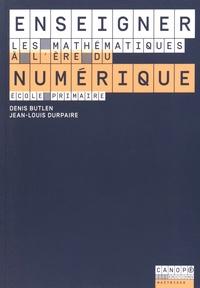 Denis Butlen et Jean-Louis Durpaire - Enseigner les mathématiques à l'ère du numérique - Ecole primaire.
