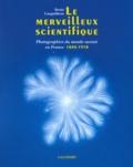 Denis Canguilhem - Le merveilleux scientifique - Photographies du monde savant en France (1839-1918).