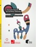 Denis Carré et Nadine Levratto - L'étonnante disparité des territoires industriels - Comprendre la performance et le déclin.
