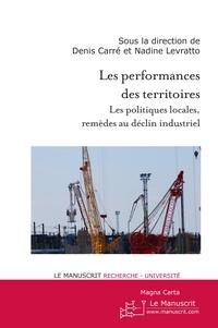 Denis Carré et Nadine Levratto - Les performances des territoires - Les politiques locales, remèdes au déclin industriel.