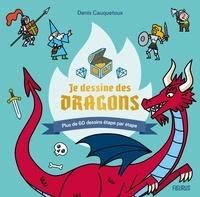Denis Cauquetoux - Je dessine des dragons - Plus de 60 dessins étape par étape.